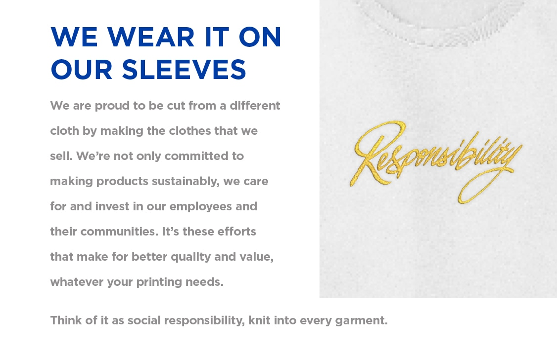 Responsibility | We wear it on our sleeves - We are proud to be cut from a different cloth by                making the clothes that we sell. | Gildan® USA